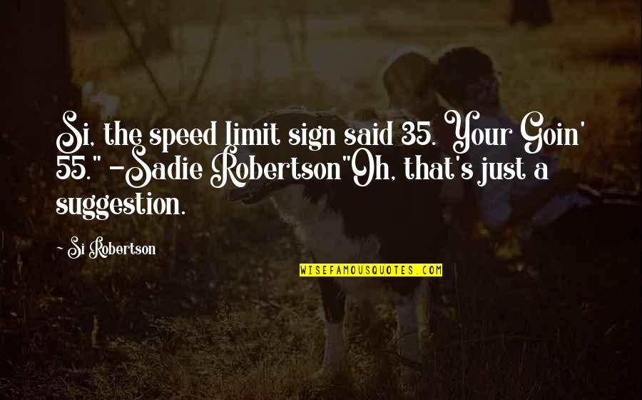 Speed'll Quotes By Si Robertson: Si, the speed limit sign said 35. Your