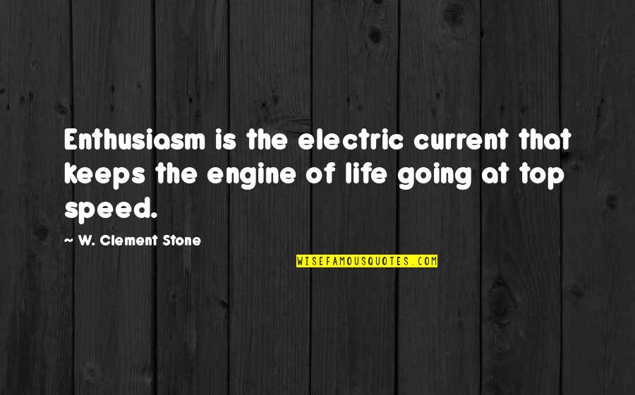 Speed'll Quotes By W. Clement Stone: Enthusiasm is the electric current that keeps the
