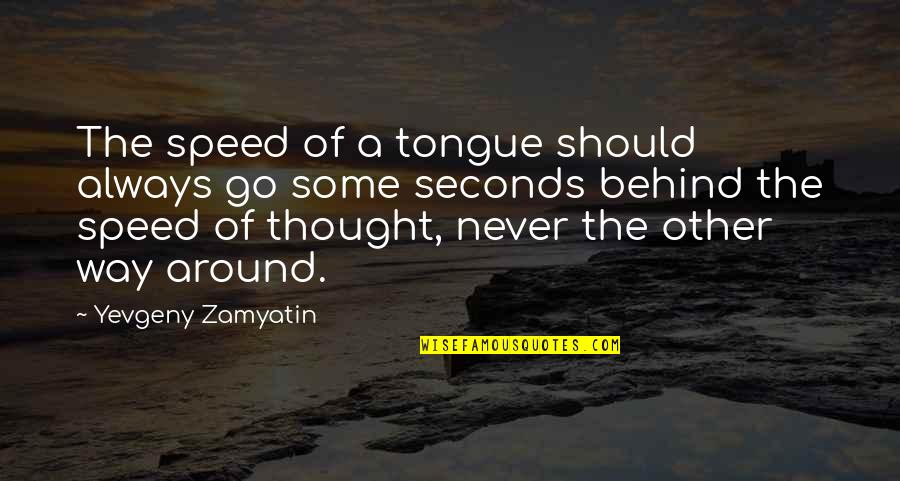 Speed'll Quotes By Yevgeny Zamyatin: The speed of a tongue should always go
