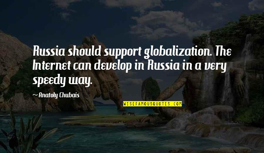 Speedy Quotes By Anatoly Chubais: Russia should support globalization. The Internet can develop