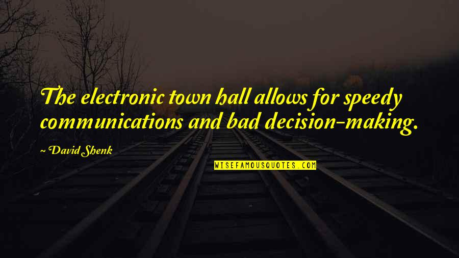 Speedy Quotes By David Shenk: The electronic town hall allows for speedy communications