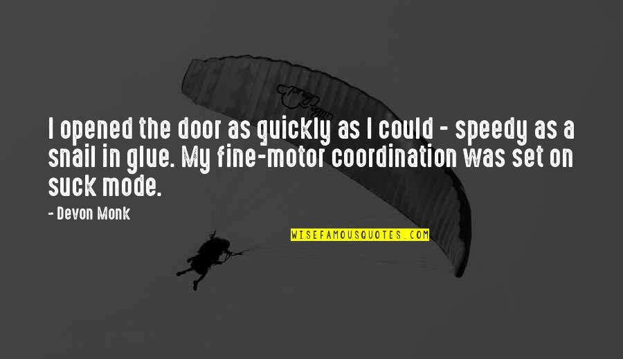 Speedy Quotes By Devon Monk: I opened the door as quickly as I