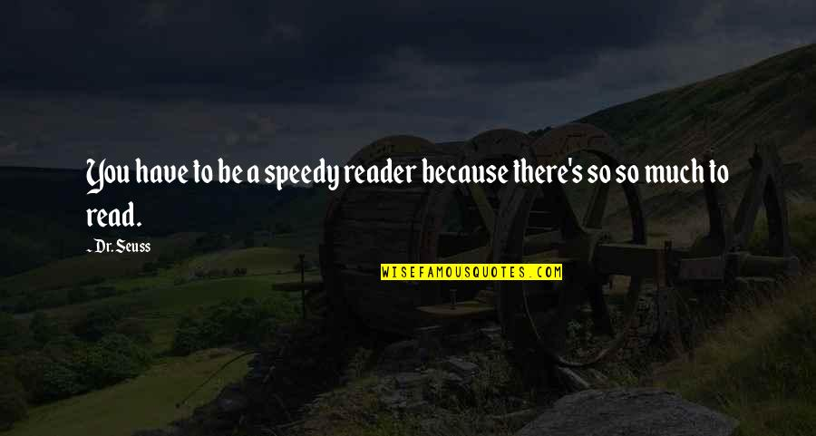 Speedy Quotes By Dr. Seuss: You have to be a speedy reader because