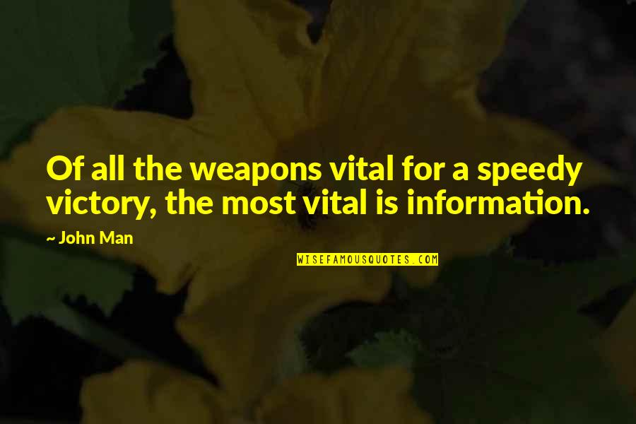 Speedy Quotes By John Man: Of all the weapons vital for a speedy