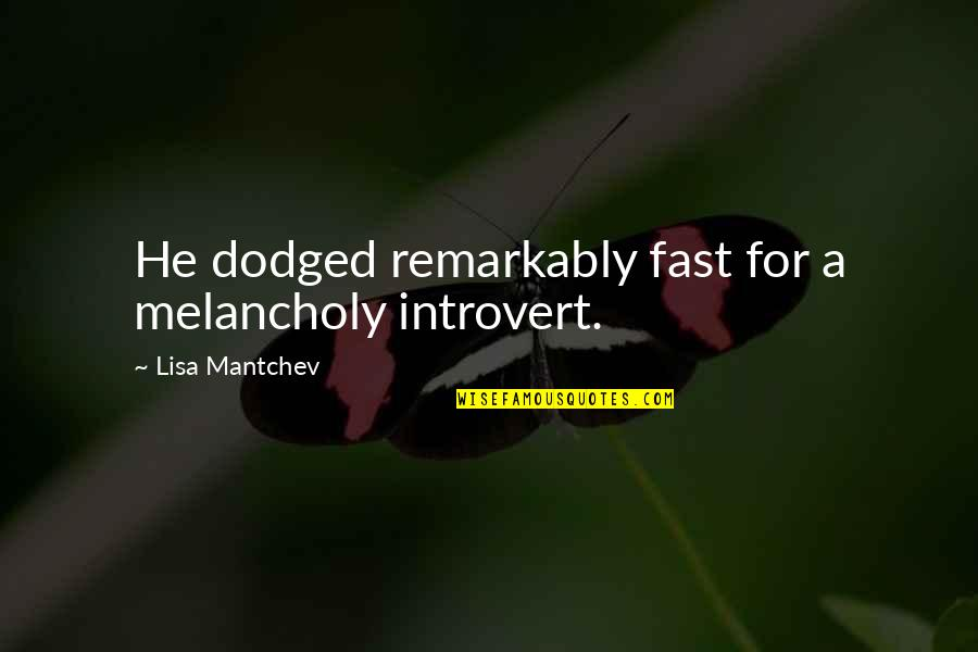 Speedy Quotes By Lisa Mantchev: He dodged remarkably fast for a melancholy introvert.