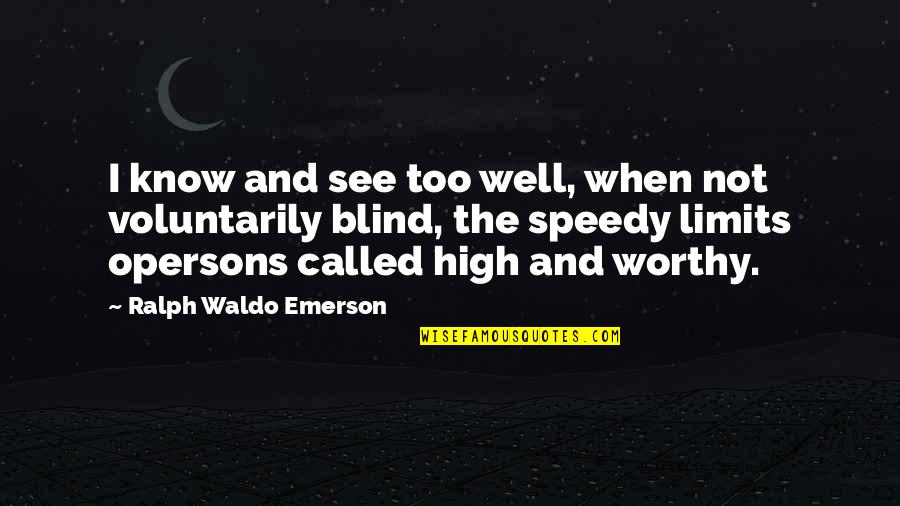 Speedy Quotes By Ralph Waldo Emerson: I know and see too well, when not