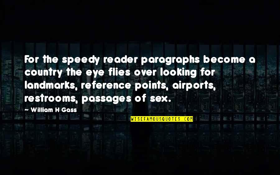 Speedy Quotes By William H Gass: For the speedy reader paragraphs become a country