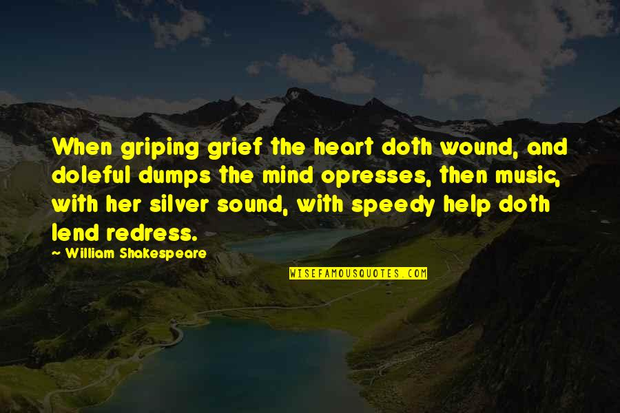 Speedy Quotes By William Shakespeare: When griping grief the heart doth wound, and