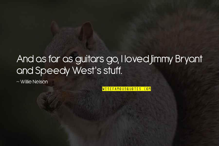 Speedy Quotes By Willie Nelson: And as far as guitars go, I loved