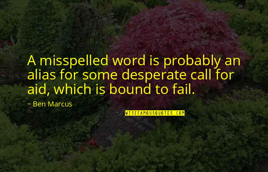 Spelling And Grammar Quotes By Ben Marcus: A misspelled word is probably an alias for