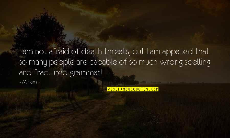 Spelling And Grammar Quotes By Miriam: I am not afraid of death threats, but