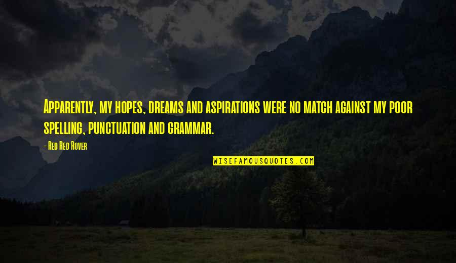 Spelling And Grammar Quotes By Red Red Rover: Apparently, my hopes, dreams and aspirations were no