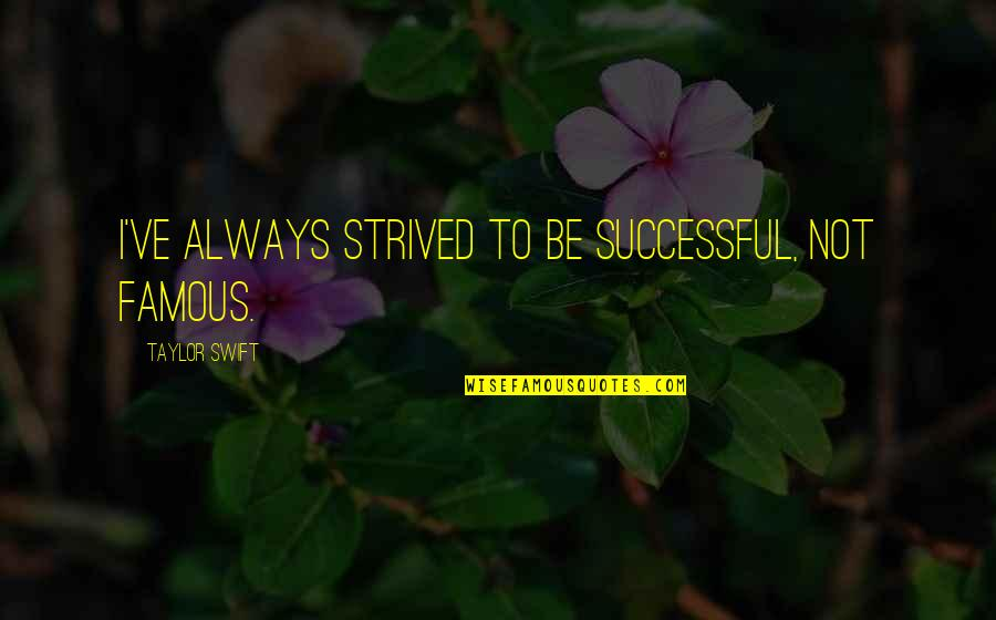 Spelling And Grammar Quotes By Taylor Swift: I've always strived to be successful, not famous.