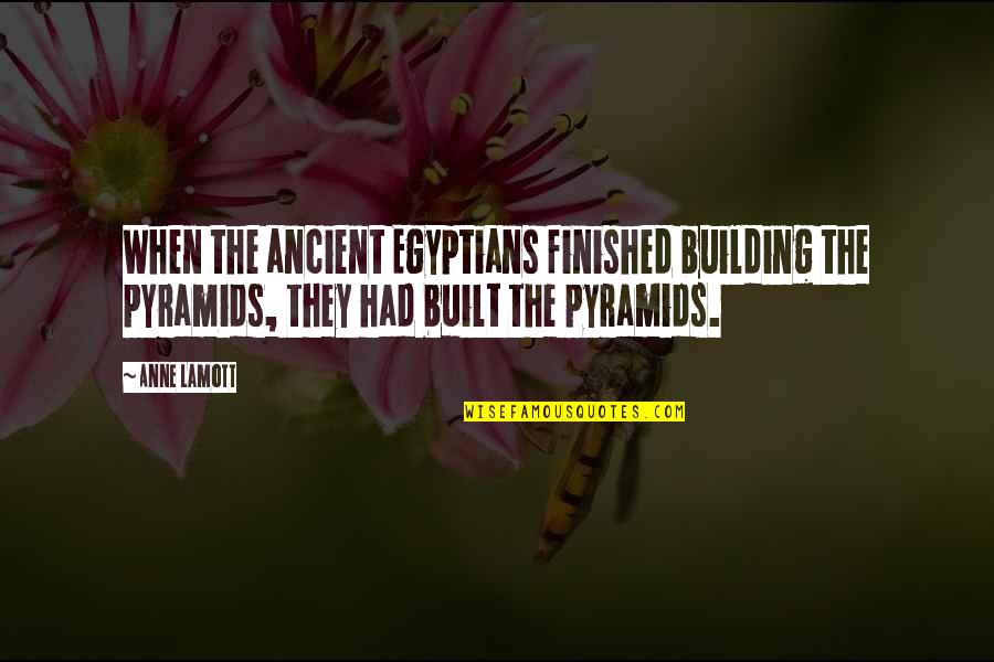 Spellslinging Quotes By Anne Lamott: When the ancient Egyptians finished building the pyramids,