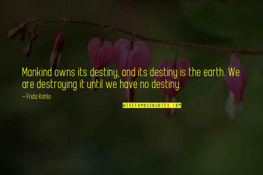 Spellslinging Quotes By Frida Kahlo: Mankind owns its destiny, and its destiny is
