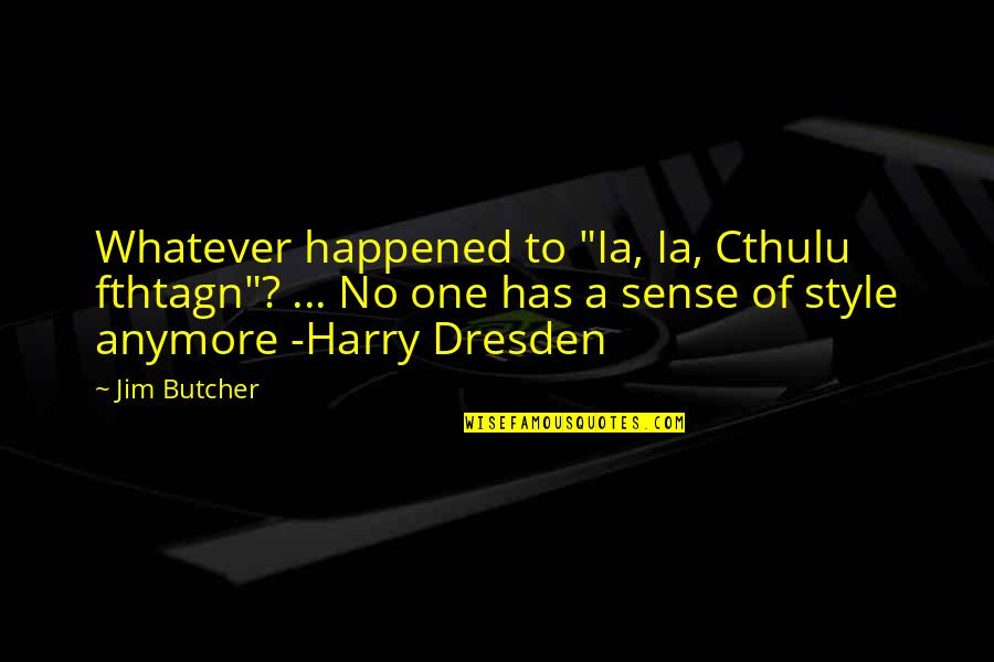"""Spellslinging Quotes By Jim Butcher: Whatever happened to """"Ia, Ia, Cthulu fthtagn""""? ..."""