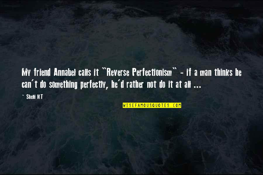 """Spellslinging Quotes By Shelli NT: My friend Annabel calls it """"Reverse Perfectionism"""" -"""