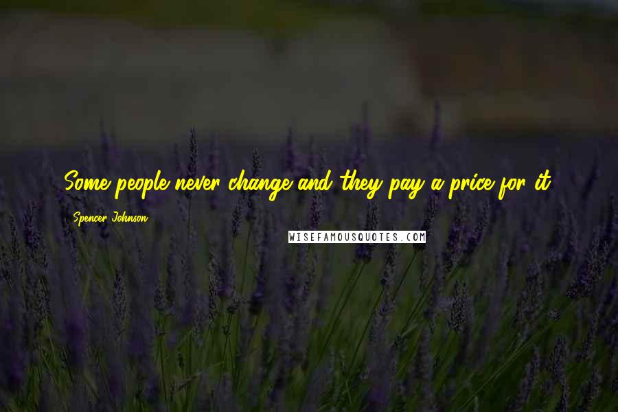 Spencer Johnson quotes: Some people never change and they pay a price for it.