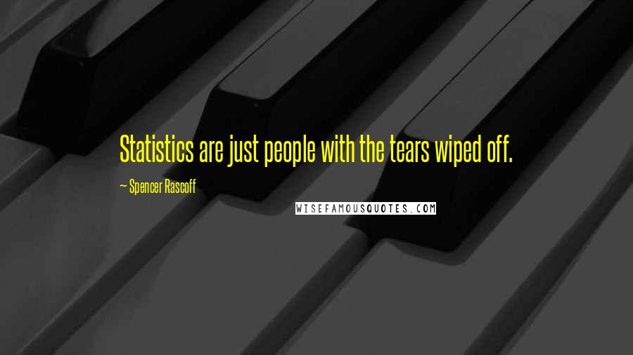 Spencer Rascoff quotes: Statistics are just people with the tears wiped off.