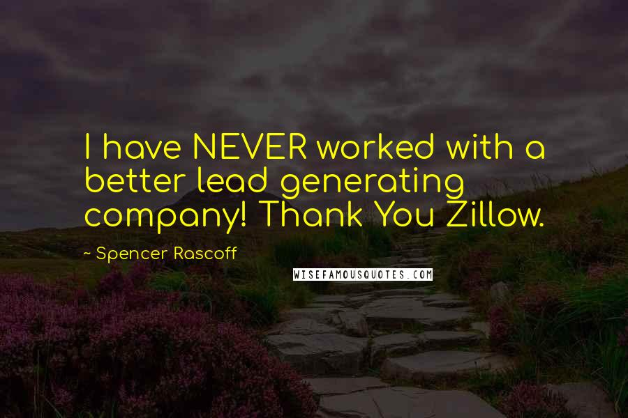Spencer Rascoff quotes: I have NEVER worked with a better lead generating company! Thank You Zillow.
