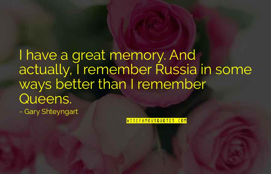 Spencer Tracy Quotes By Gary Shteyngart: I have a great memory. And actually, I