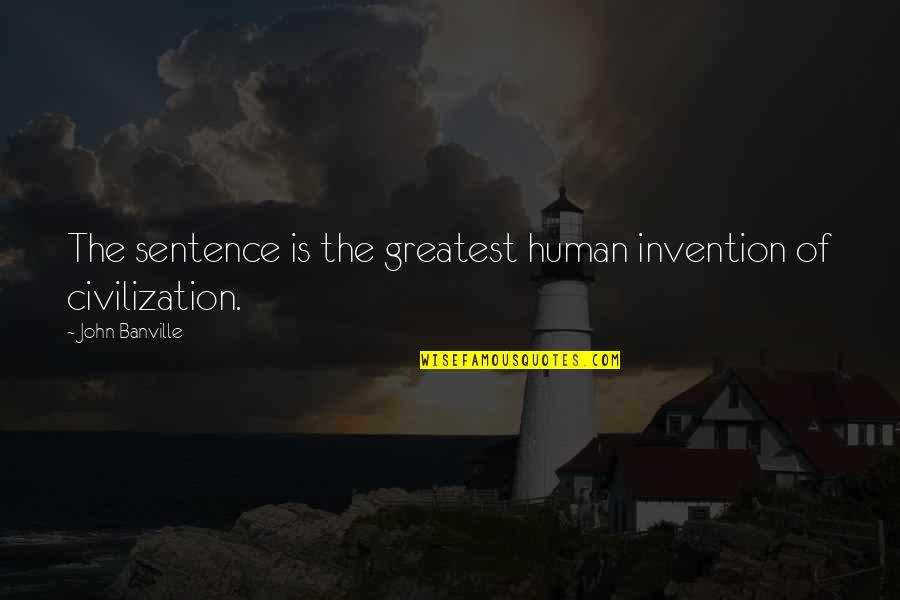Spencer Tracy Quotes By John Banville: The sentence is the greatest human invention of