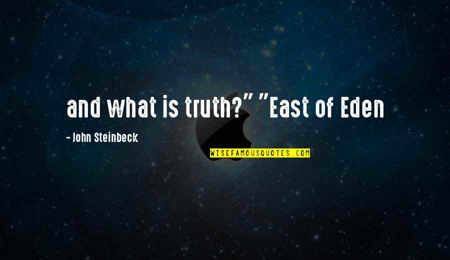 """Spencer Tracy Quotes By John Steinbeck: and what is truth?"""" """"East of Eden"""