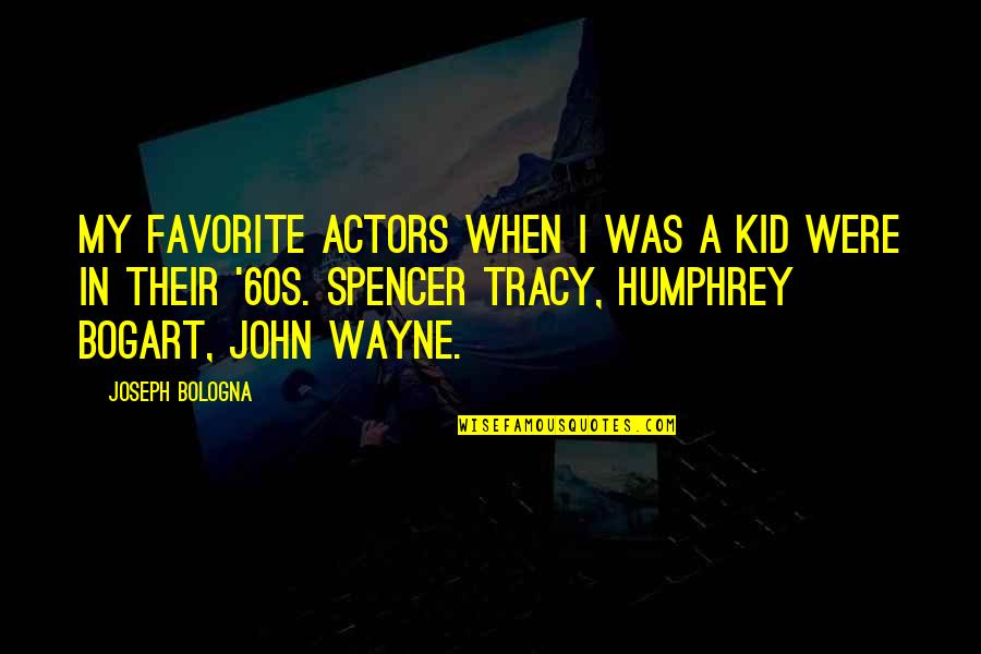 Spencer Tracy Quotes By Joseph Bologna: My favorite actors when I was a kid