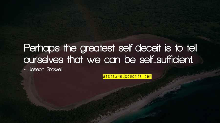 Spencer Tracy Quotes By Joseph Stowell: Perhaps the greatest self-deceit is to tell ourselves