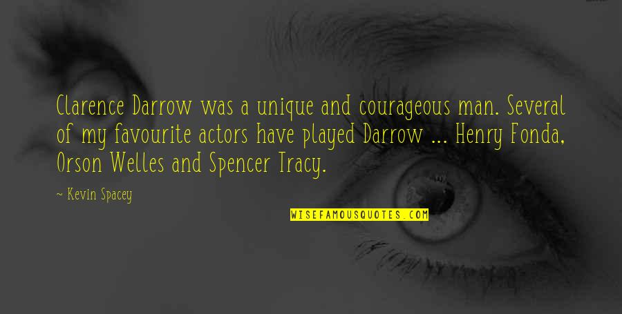 Spencer Tracy Quotes By Kevin Spacey: Clarence Darrow was a unique and courageous man.