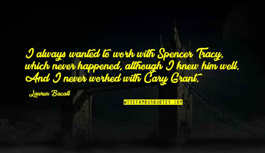 Spencer Tracy Quotes By Lauren Bacall: I always wanted to work with Spencer Tracy,