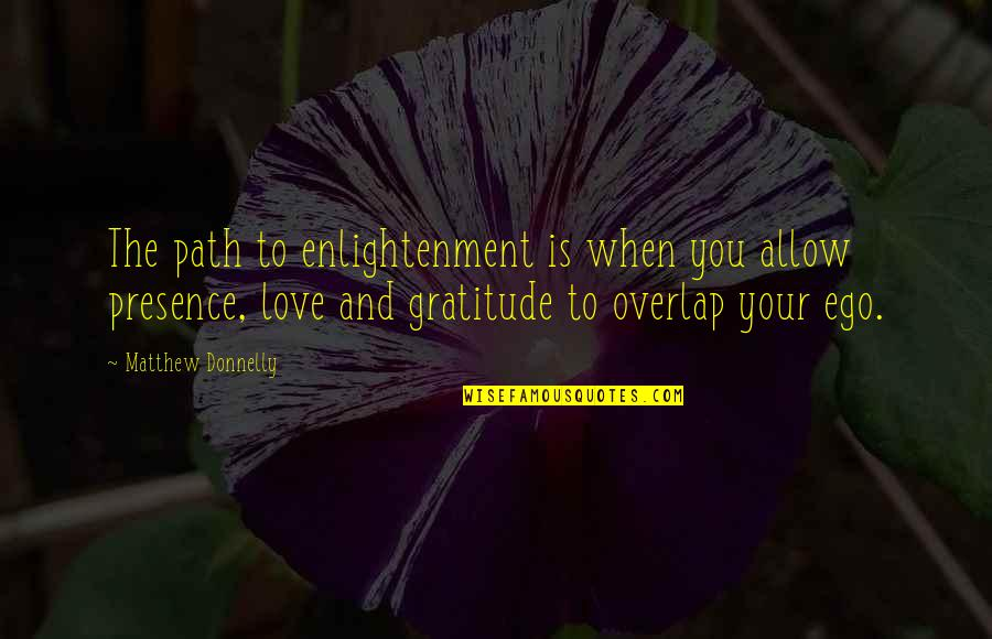 Spencer Tracy Quotes By Matthew Donnelly: The path to enlightenment is when you allow