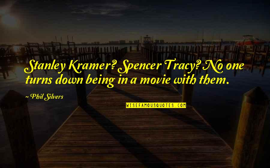 Spencer Tracy Quotes By Phil Silvers: Stanley Kramer? Spencer Tracy? No one turns down
