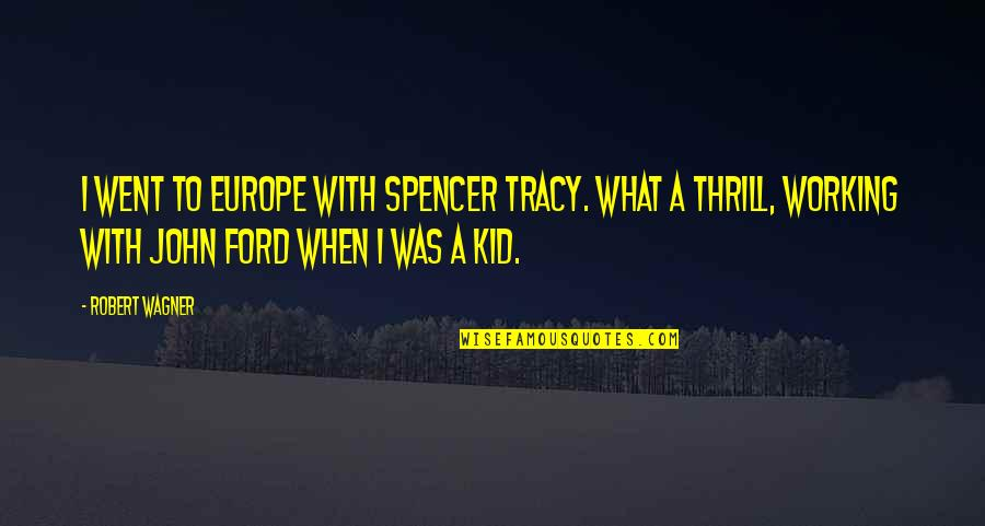 Spencer Tracy Quotes By Robert Wagner: I went to Europe with Spencer Tracy. What