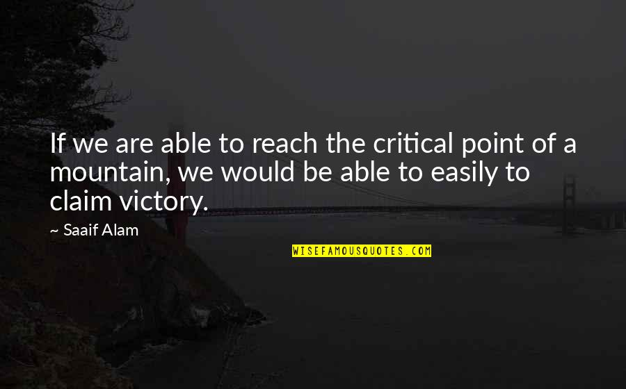 Spencer Tracy Quotes By Saaif Alam: If we are able to reach the critical