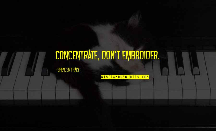 Spencer Tracy Quotes By Spencer Tracy: Concentrate, don't embroider.