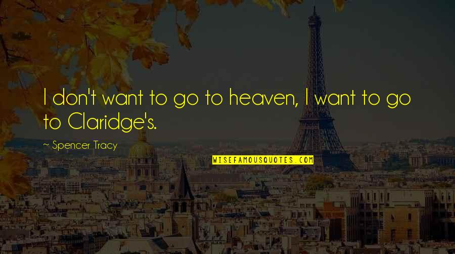 Spencer Tracy Quotes By Spencer Tracy: I don't want to go to heaven, I