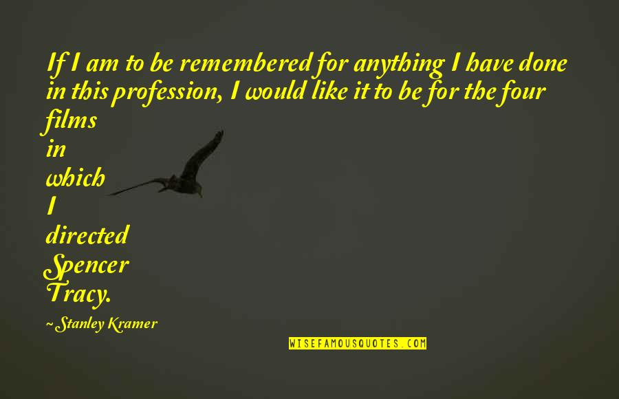 Spencer Tracy Quotes By Stanley Kramer: If I am to be remembered for anything