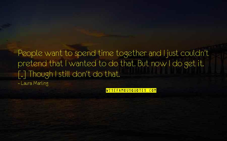 Spend Life Together Quotes By Laura Marling: People want to spend time together and I