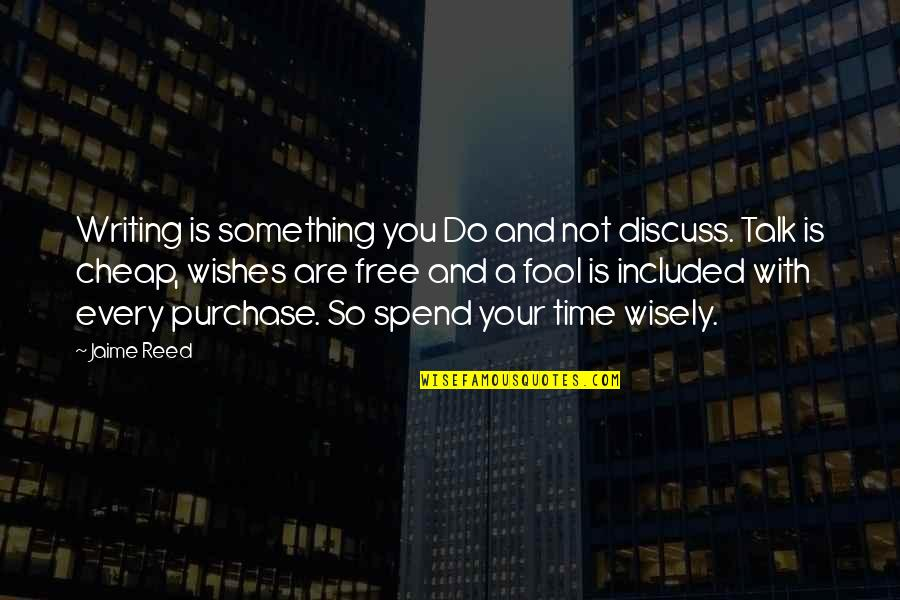 Spend Time Wisely Quotes By Jaime Reed: Writing is something you Do and not discuss.