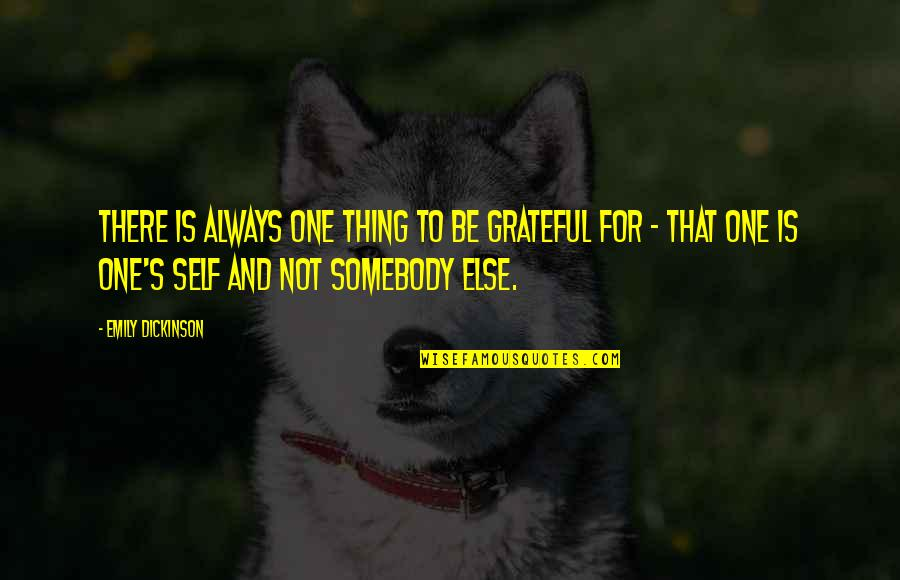 Spending Christmas Together Quotes By Emily Dickinson: There is always one thing to be grateful