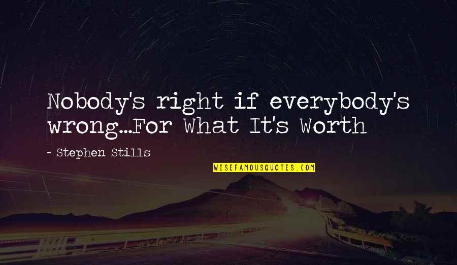 Spending Christmas Together Quotes By Stephen Stills: Nobody's right if everybody's wrong...For What It's Worth
