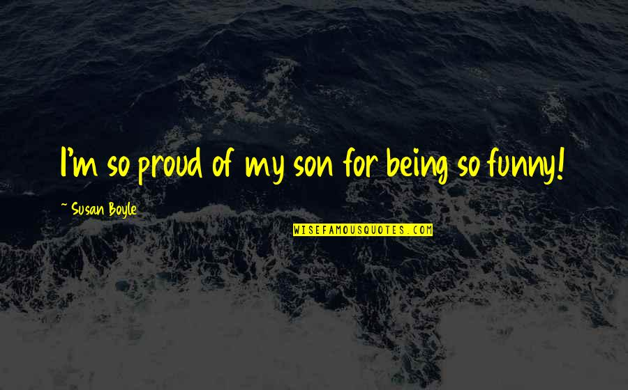Spending Christmas Together Quotes By Susan Boyle: I'm so proud of my son for being