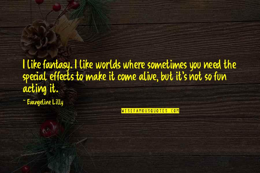 Spending Christmas With You Quotes By Evangeline Lilly: I like fantasy. I like worlds where sometimes