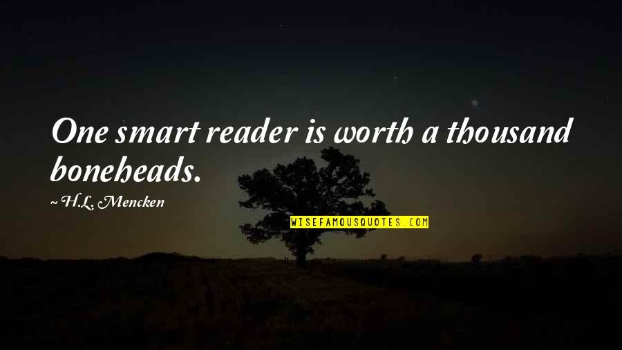 Spending Christmas With You Quotes By H.L. Mencken: One smart reader is worth a thousand boneheads.