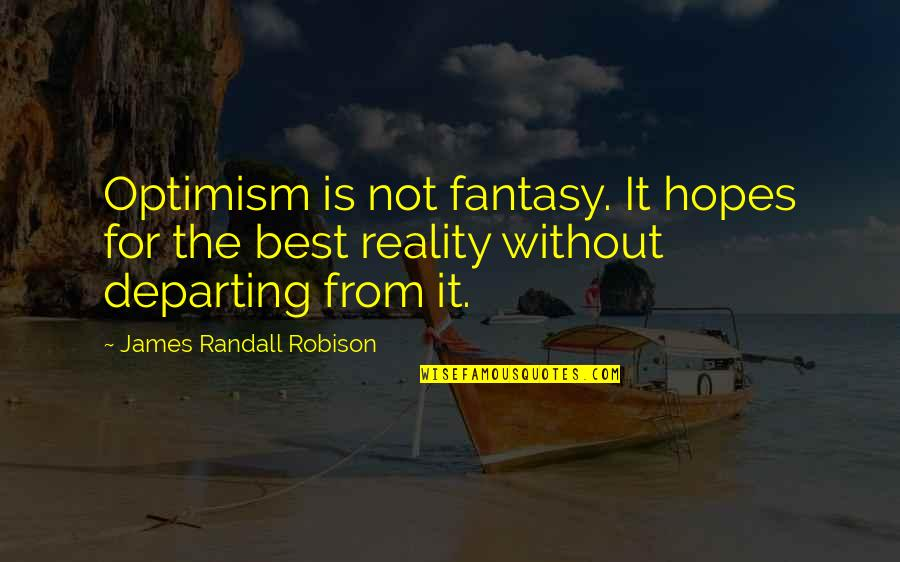 Spending Christmas With You Quotes By James Randall Robison: Optimism is not fantasy. It hopes for the