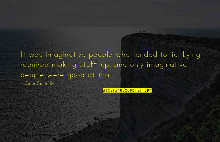 Spending Christmas With You Quotes By John Connolly: It was imaginative people who tended to lie.