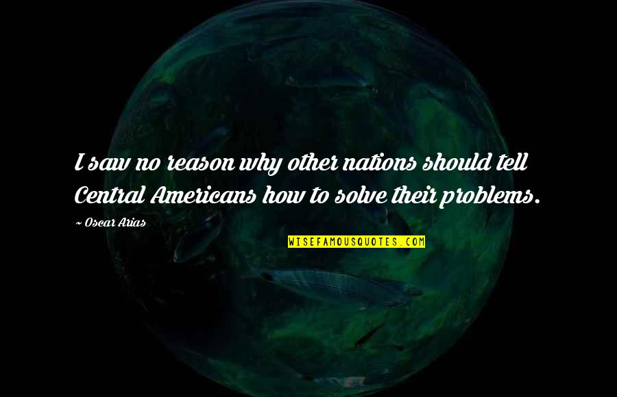 Spending Christmas With You Quotes By Oscar Arias: I saw no reason why other nations should