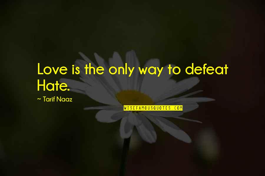 Spending Christmas With You Quotes By Tarif Naaz: Love is the only way to defeat Hate.