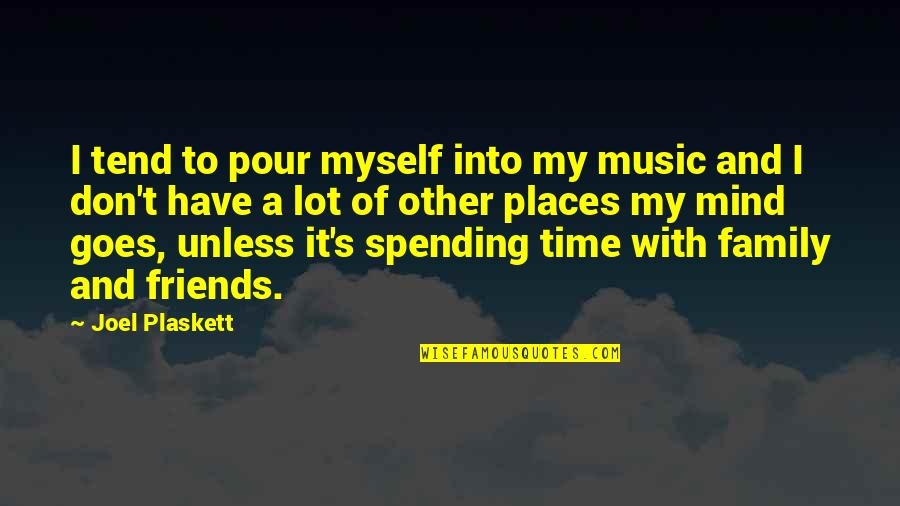 Spending Family Time Quotes By Joel Plaskett: I tend to pour myself into my music